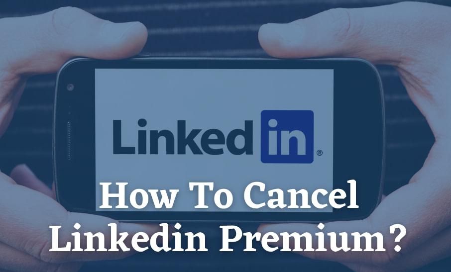 How To Cancel Linkedin Premium