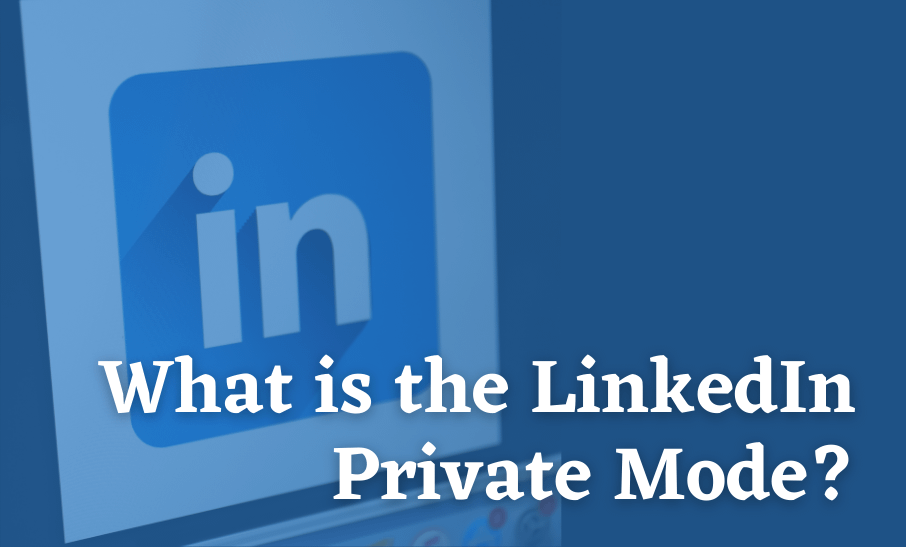What is the LinkedIn Private Mode